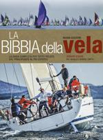 La bibbia della vela. La guida completa per tutti i velisti, dal principiante al più esperto. Nuova ediz.