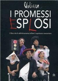 I promessi esplosi. Il libro che fa definitivamente brillare il capolavoro manzoniano. Con DVD - Oblivion - copertina