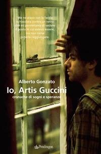 Io, Artis Guccini. Cronache di sogni e speranze - Alberto Gonzato - ebook