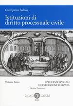 Istituzioni di diritto processuale civile. Vol. 3: I processi speciali e l'esecuzione forzata.