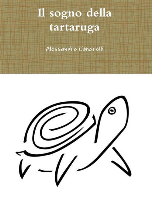 Il sogno della tartaruga - Alessandro Cimarelli - ebook
