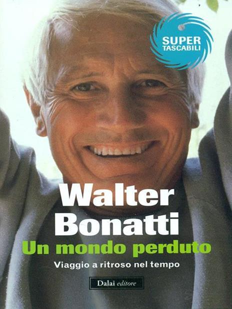 Un mondo perduto. Viaggio a ritroso nel tempo - Walter Bonatti - 6