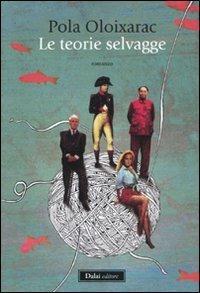 Le teorie selvagge - Pola Oloixarac - copertina