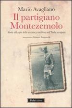 Il partigiano Montezemolo. Storia del capo della resistenza militare nell'Italia occupata