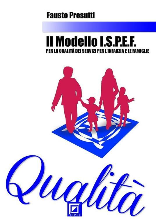 Il modello I.S.P.E.F. per la qualità dei servizi per l'Infanzia e le famiglie - Fausto Presutti - ebook