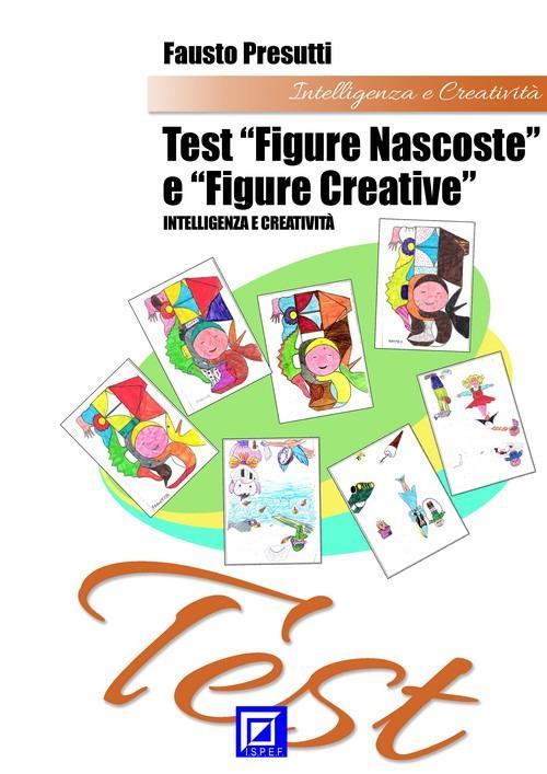 Test «figure nascoste» e «figure creative». I fattori per valutare l'intelligenza e creatività - Fausto Presutti - ebook