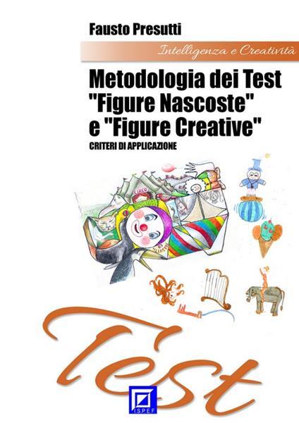 Metodologia dei test «figure nascoste» e «figure creative». I criteri di applicazione - Fausto Presutti - ebook