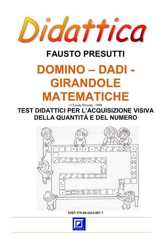 Domino, dadi, girandole matematiche. Test didattici per l'acquisizione visiva della quantità e del numero - Fausto Presutti - ebook