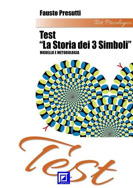 Il test «Storia dei 3 simboli». Modello e metodologia - Fausto Presutti - ebook