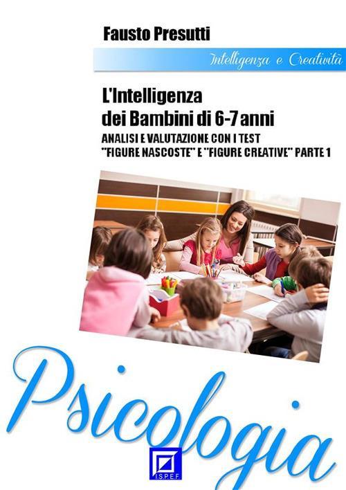 """Intelligenza dei bambini 6-7 anni. Analisi e valutazione con i test """"Figure nascoste e Figure creative"""". Vol. 1 - Fausto Presutti - ebook"""