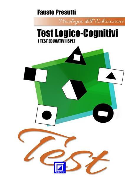 Test logico-cognitivi. I test educativi ISPEF - Fausto Presutti - ebook