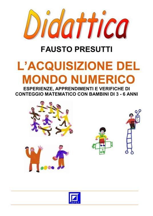 L' acquisizione del mondo numerico. Esperienze, apprendimenti e verifiche di conteggio matematico con bambini di 3-6 anni - Fausto Presutti - ebook