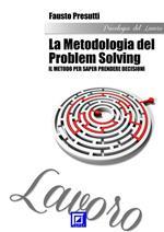 La metodologia del problem solving. Il metodo per saper prendere decisioni