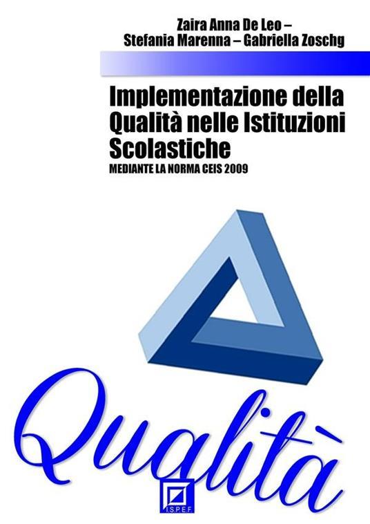 Implementazione della qualità nelle istituzioni scolastiche. Mediante la Norma CEIS 2009 - Gabriella Zoschg,Zaira Anna De Leo,Stefania Marenna - ebook