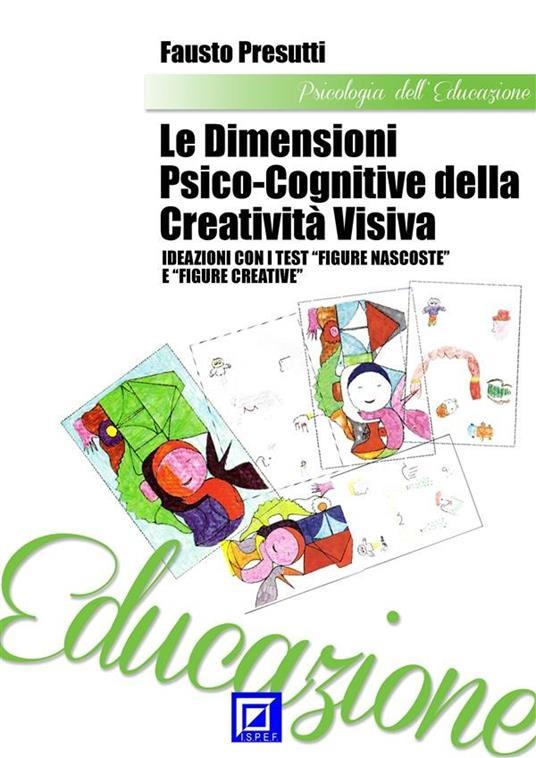 Le dimensioni psico-cognitive della creatività visiva - Fausto Presutti - ebook