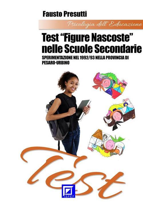 Test «figure nascoste» nelle scuole secondarie. Sperimentazione nel 1992/93 nella Provincia di Pesaro-Urbino - Fausto Presutti - ebook