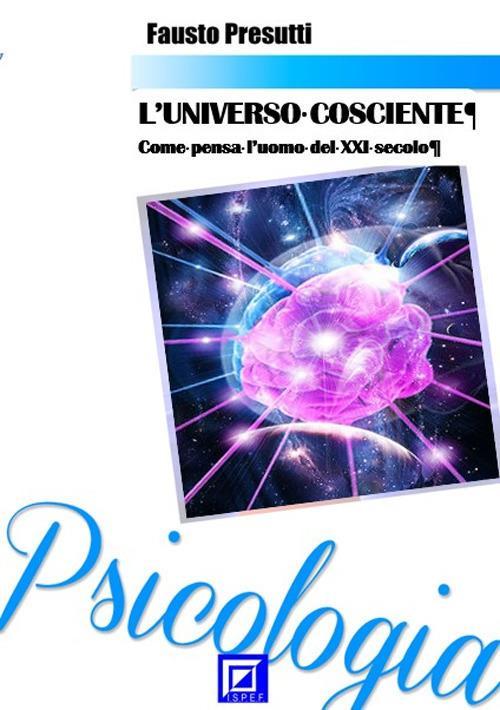 L' universo cosciente. Come pensa l'uomo del XXI secolo - Fausto Presutti - ebook