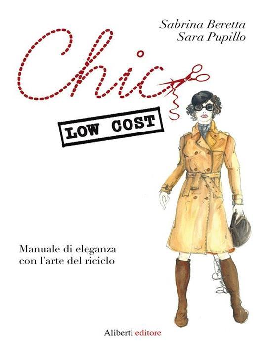 Chic low cost. Manuale di eleganza con l'arte del riciclo - Sabrina Beretta,Sara Pupillo - ebook