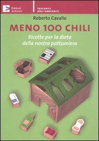 Meno 100 chili. Ricette per la dieta della nostra pattumiera - Roberto Cavallo - copertina