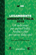 Ambiente Italia 2015. Gli indicatori per capire l'Italia. Analisi e idee per uscire dalla crisi