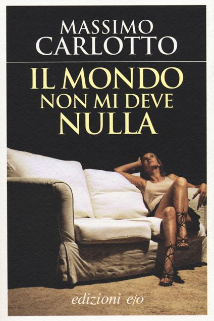 Il mondo non mi deve nulla - Massimo Carlotto - copertina