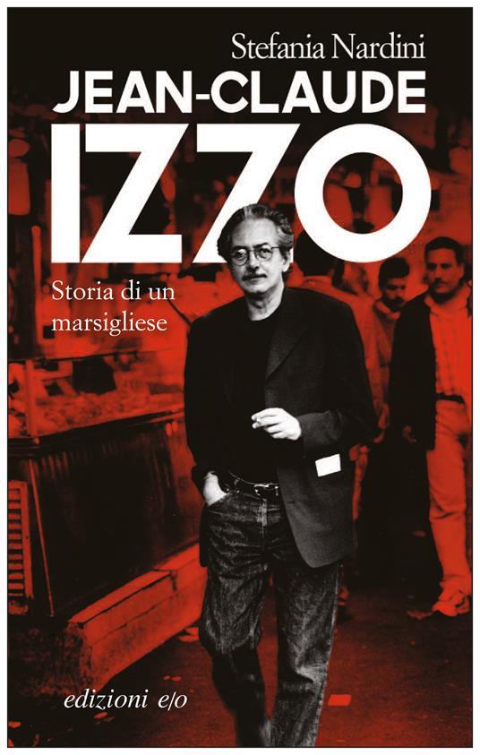 Jean-Claude Izzo. Storia di un marsigliese - L. Bernardi,Ivana Stoyanova,Stefania Nardini - ebook