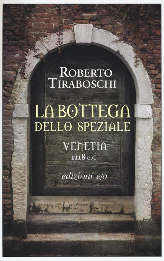 La bottega dello speziale. Venetia 1118 d. C. - Roberto Tiraboschi - copertina