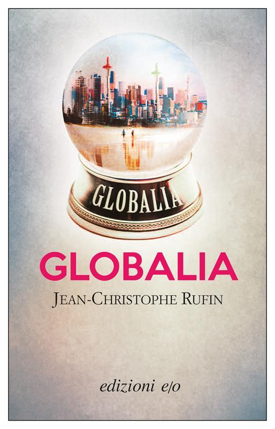 Globalia - Alberto Bracci Testasecca,Jean-Christophe Rufin - ebook