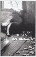 La frantumaglia. In appendice Carte 1991-2003. Tessere 2003-2007. Lettere 2011-2016. Ediz. ampliata