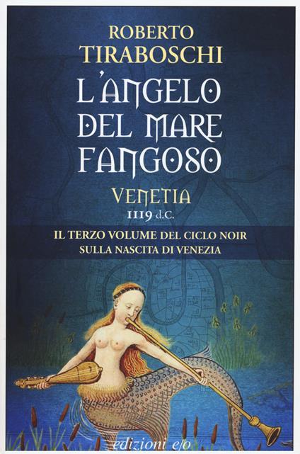 L' angelo del mare fangoso. Venetia 1119 d.C.. Vol. 3 - Roberto Tiraboschi - copertina