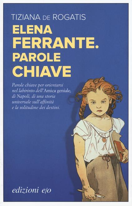 Elena Ferrante. Parole chiave - Tiziana De Rogatis - copertina