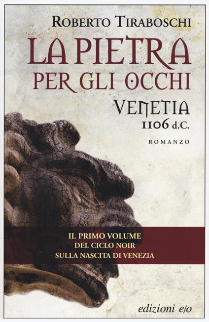 La pietra per gli occhi. Venetia 1106 d. C. - Roberto Tiraboschi - copertina