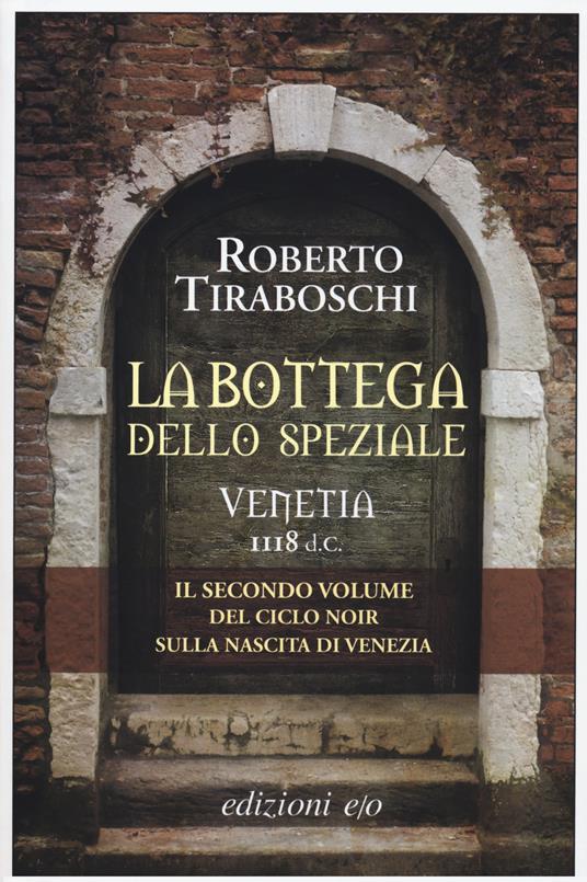 La bottega dello speziale. Venetia 1118 d. C.. Vol. 2 - Roberto Tiraboschi - copertina