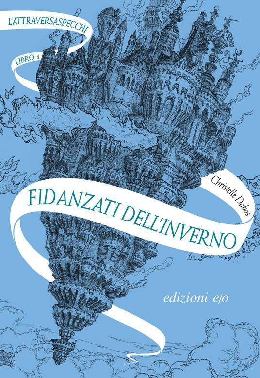 Fidanzati dell'inverno. L'Attraversaspecchi. Vol. 1 - Christelle Dabos,Alberto Bracci Testasecca - ebook