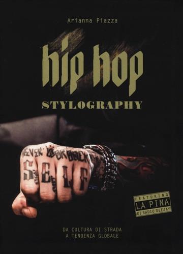 Hip hop stylography. Da cultura di strada a tendenza globale - copertina