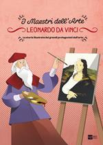 Leonardo da Vinci. I maestri dell'arte. La storia illustrata dei grandi protagonisti dell'arte. Ediz. illustrata. Vol. 2