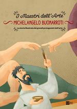Michelangelo Buonarroti. I maestri dell'arte. La storia illustrata dei grandi protagonisti dell'arte. Ediz. illustrata. Vol. 3