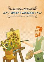 Vincent Van Gogh. I maestri dell'arte. La storia illustrata dei grandi protagonisti dell'arte. Ediz. illustrata. Vol. 5