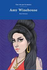 Amy Winehouse. Una vita per la musica
