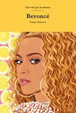 Beyoncé. Una vita per la musica