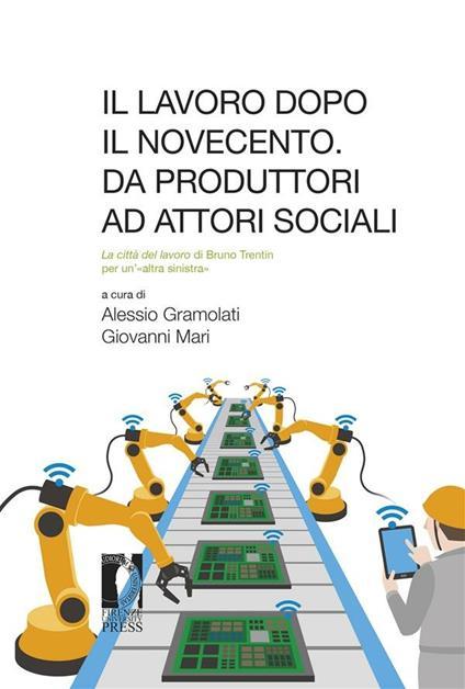Il lavoro dopo il Novecento. Da produttori ad attori sociali - Alessio Gramolati - ebook