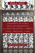 Lineamenti di storia delle arti decorative dalle arts and crafts al liberty. I luoghi, i protagonisti, la moda