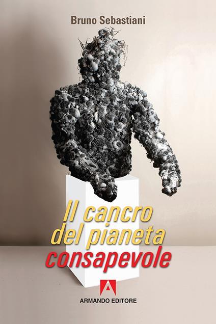 Il cancro del pianeta consapevole - Bruno Cesare Sebastiani - copertina