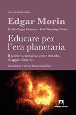 Educare per l'era planetaria. Il pensiero complesso come metodo di apprendimento. Nuova ediz.