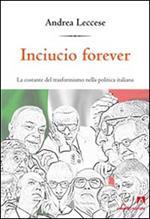 Inciucio forever. La costante del trasformismo della politica italiana