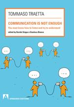 Communication is not enough. You must know how to listen try to understand