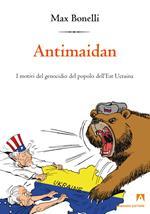 Antimaidan. I motivi del genocidio del popolo dell'est Ucraina