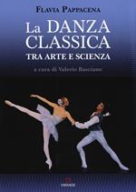 La danza classica tra arte e scienza. Nuova ediz. Con espansione online