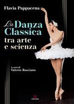 La danza classica tra arte e scienza. Con Contenuto digitale (fornito elettronicamente)