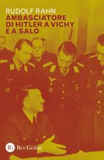 Ambasciatore di Hitler a Vichy e Salò